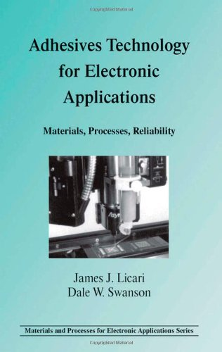 Adhesives Technology for Electronic Applications: Materials, Processing, Reliability (Materials and Processes for Electr