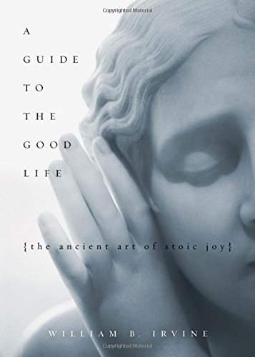 A Guide to the Good Life: The Ancient Art of Stoic Joy (The Good Life Irvine compare prices)