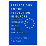 Reflections on the Revolution in Europe: Immigration, Islam, and the Westby Christopher Caldwell