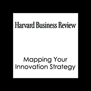 Mapping Your Innovation Strategy (Harvard Business Review) | [Scott D. Anthony, Matt Eyring, Lib Gibson, Harvard Business Review]