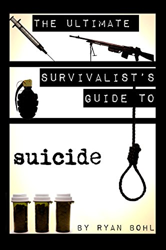 Book: The Ultimate Survivalist's Guide to Suicide by Ryan Bohl