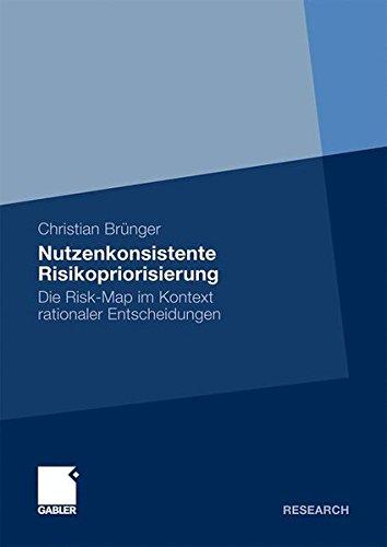 Nutzenkonsistente Risikopriorisierung: Die Risk-Map im Kontext rationaler Entscheidungen (German Edition)