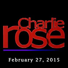 Charlie Rose: Richard Price, John Chambers, Al Hunt, and Lindsey Graham, February 27, 2015  by Charlie Rose Narrated by Charlie Rose