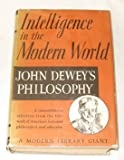 Intelligence In The Modern World: John Deweys Philosophy (Modern Library Giant, 43.1)