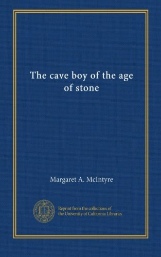 The cave boy of the age of stone by Margaret A. McIntyre