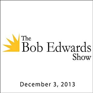 The Bob Edwards Show, Robert Stone and Margaret Wrinkle, December 3, 2013 Radio/TV Program