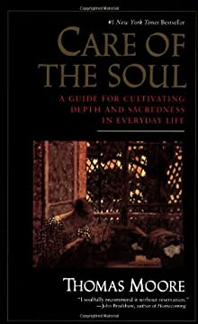 Care of the Soul: Guide for Cultivating Depth and Sacredness