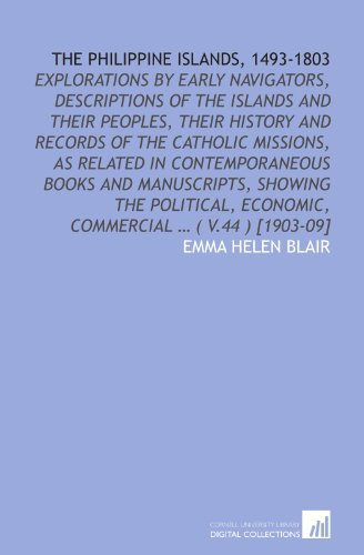 The Philippine Islands, 1493-1803: explorations by early navigators, descriptions of the islands and their peoples, their history and records of the ... economic, commercial ... ( v.44 ) [1903-09]
