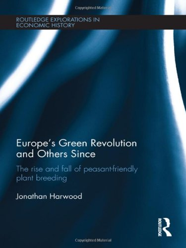 Europe's Green Revolution and Others Since: The Rise and Fall of Peasant-Friendly Plant Breeding (Routledge Explorations
