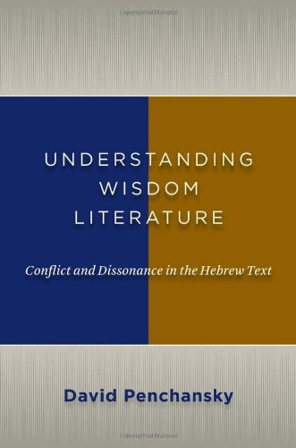 Understanding Wisdom Literature: Conflict and Dissonance in the Hebrew Text, David Penchansky