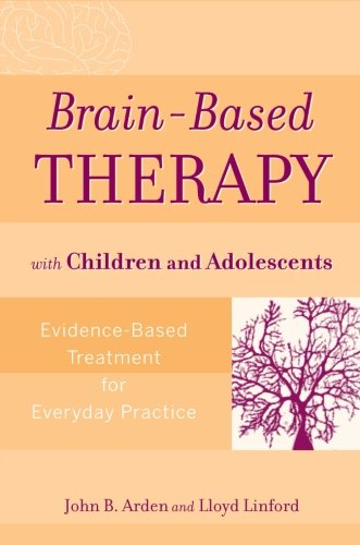 Brain-Based Therapy with Children and Adolescents:...