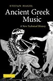 img - for Ancient Greek Music: A New Technical History 1st edition by Hagel, Stefan (2010) Hardcover book / textbook / text book
