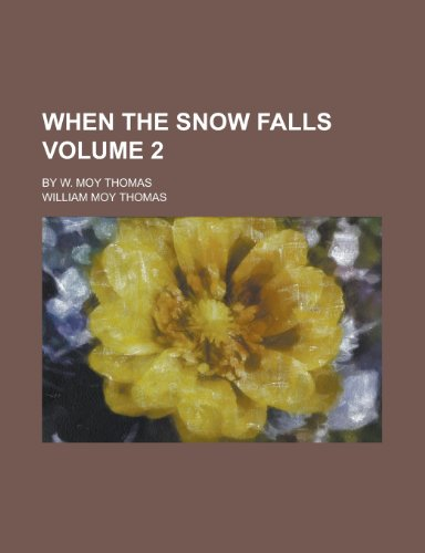 When the snow falls; by W. Moy Thomas Volume 2