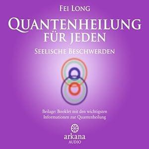 Quantenheilung für Jeden: Seelische Beschwerden Hörbuch
