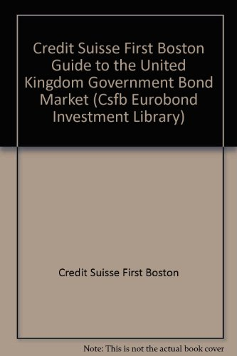 credit-suisse-first-boston-guide-to-the-united-kingdom-government-bond-market-csfb-eurobond-investme