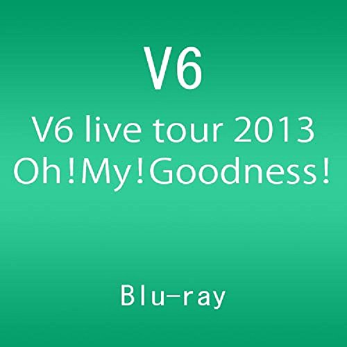 V6 live tour 2013 Oh! My! Goodness! [Blu-ray]