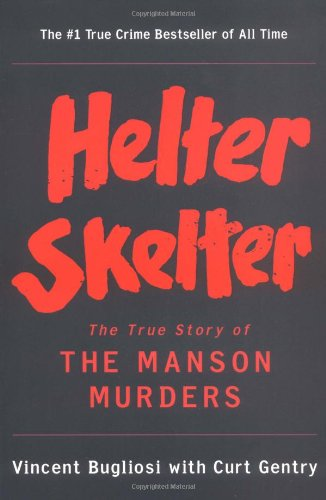 Helter Skelter  The True Story of the Manson Murders, Vincent Bugliosi & Curt Gentry