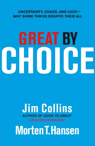 Jim Collins - Great by Choice: Uncertainty, Chaos and Luck - Why Some Thrive Despite Them All