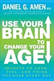 img - for Use Your Brain to Change Your Age: Secrets to Look, Feel, and Think Younger Every Day   [USE YOUR BRAIN TO CHANGE YOUR] [Hardcover] book / textbook / text book