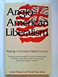 img - for Anglo-American Liberalism: Readings in Normative Political Economy book / textbook / text book