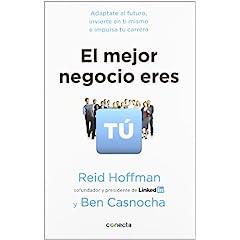 """Reid Hoffman y Ben Casnocha – """"El mejor negocio eres tú. Adáptate al futuro, invierte en ti mismo e impulsa tu carrera"""""""