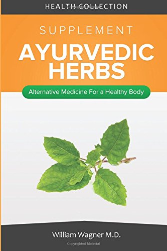 The Ayurvedic Herbs Supplement: Alternative Medicine for a Healthy Body
