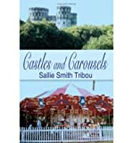 img - for { [ CASTLES AND CAROUSELS ] } Tribou, Sallie Smith ( AUTHOR ) Oct-20-2003 Paperback book / textbook / text book