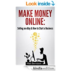 Make Money Online: Selling on eBay & How to Start a Business: Learn How to Get Money Fast and Earn an Extra $24,000 a Year Selling on eBay and Spend No Money Upfront on Inventory.