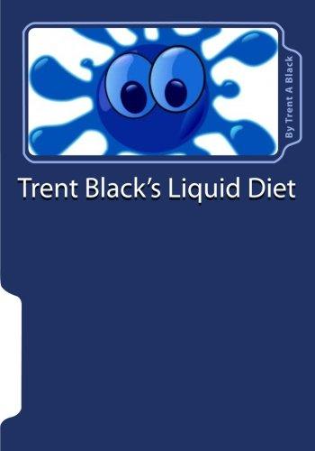 Trent Black's Liquid Diet: How To Do A Liquid Diet (Volume 1)