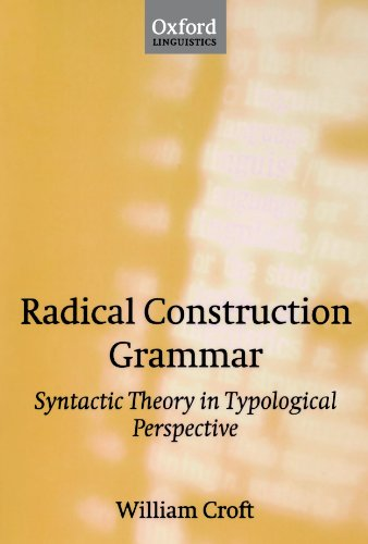 Radical Construction Grammar: Syntactic Theory in Typological Perspective (Oxford Linguistics)