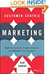 Customer-Centric Marketing: Build Rel...