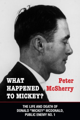 What Happened to Mickey?: The Life and Death of Donald Mickey McDonald, Public Enemy No. 1 PDF
