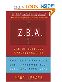 Z.B.A.: Zen of Business Administration – How Zen Practice Can Transform Your Work And Your Life [Paperback] — by Marc Lesser