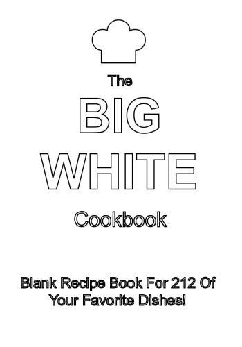 The Big White Cookbook: Blank Recipe Book For 212 Of Your Favorite Dishes!