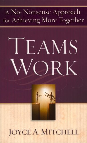 TeamsWork: A No-Nonsense Approach for Achieving More Together, Mitchell, Joyce