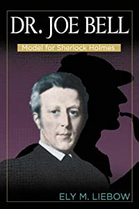 Dr. Joe Bell: Model for Sherlock Holmes by Ely M. Liebow