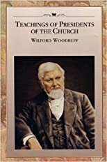 Teachings of Presidents of the Church: Wilford Woodruff
