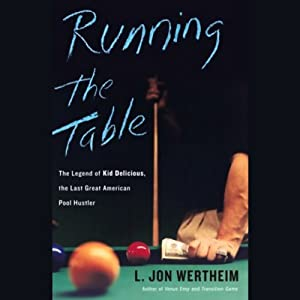 Running the Table: The Legend of Kid Delicious, the Last Great American Pool Hustler | [L. Jon Wertheim]