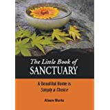 The Little Book of Sanctuary, a Beautiful Home is Simply a Choice ~ Alison Marks