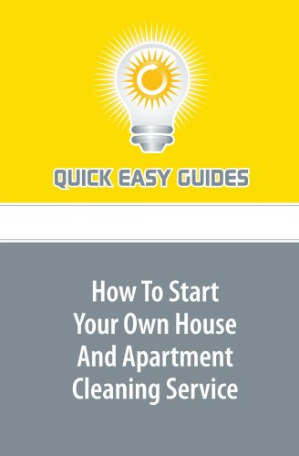 How To Start Your Own House And Apartment Cleaning Service