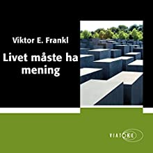 Livet måste ha mening [Life Must Have Meaning] Audiobook by Viktor E. Frankl Narrated by Martin Halland