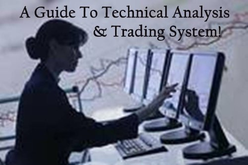 A GUIDE TO TECHNICAL ANALYSIS OF TRADING SYSTEM