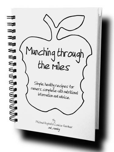 Munching Through The Miles: Simple, Healthy Recipes For Runners, Complete With Nutritional Information And Advice