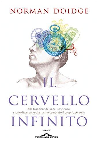 Il cervello infinito Alle frontiere della neuroscienza storie di persone che hanno cambiato il proprio cervell PDF