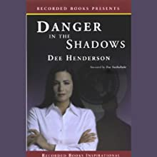 Danger in the Shadows (       UNABRIDGED) by Dee Henderson Narrated by Tom Stechschulte