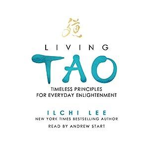 Living Tao: Timeless Principles for Everyday Enlightenment Hörbuch von Ilchi Lee Gesprochen von: Andrew Start