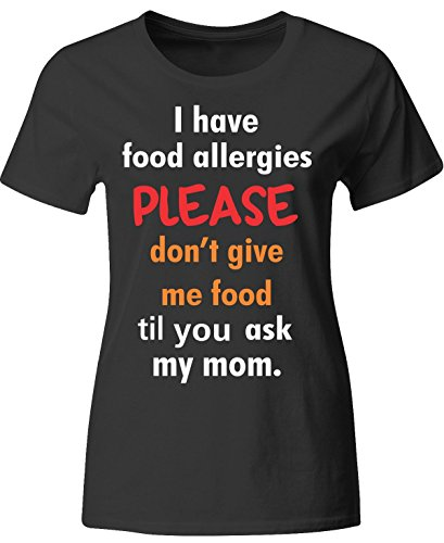 I Have Food Allergies Please Dont Give Me Food Ask My Mom - Ladies T-shirt