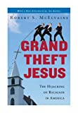 img - for Grand Theft Jesus: The Hijacking of Religion in America book / textbook / text book