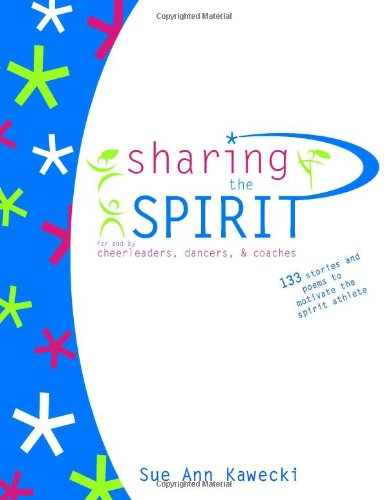 Sharing the Spirit: For and by Cheerleaders, Dancers, & Coaches