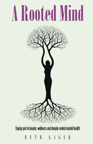 A Rooted Mind: Saying Yes to Beauty, Wellness and Deeply-Rooted Mental Health